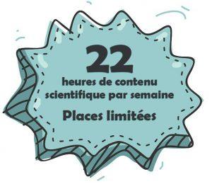 22 heures de contenu scientifique par semaine-Places limitées